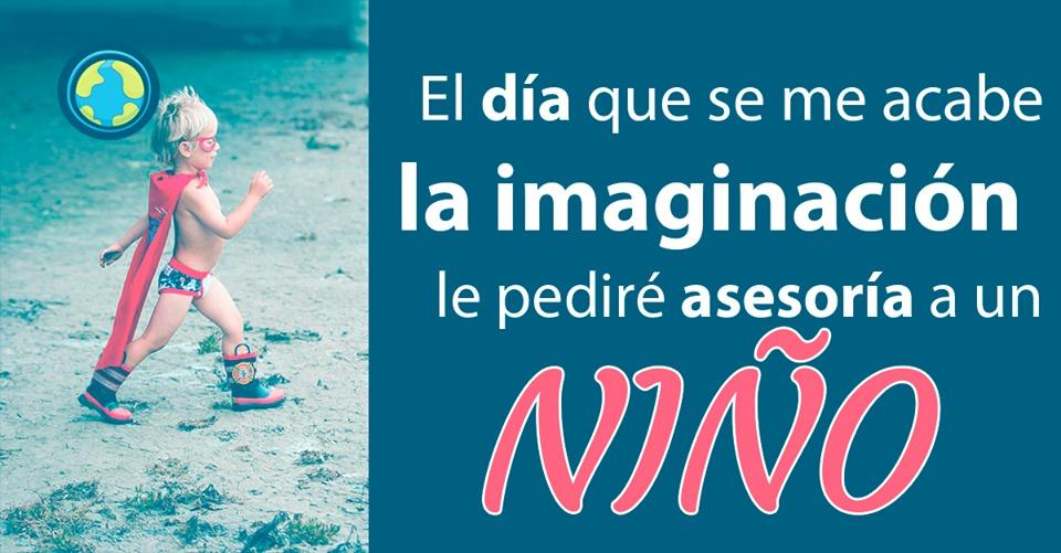 el dia que se me acabe la imaginacion le pedire asesoria a un niño