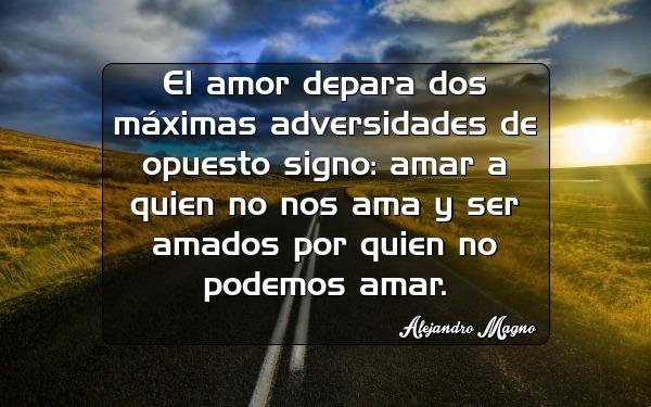 el amor depara dos maximas adversidades de opuesto signo amar a quien no nos ama y ser amados por quien no podemos amar