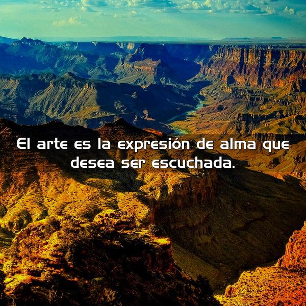 el arte es la expresion del alma que desea ser escuchada