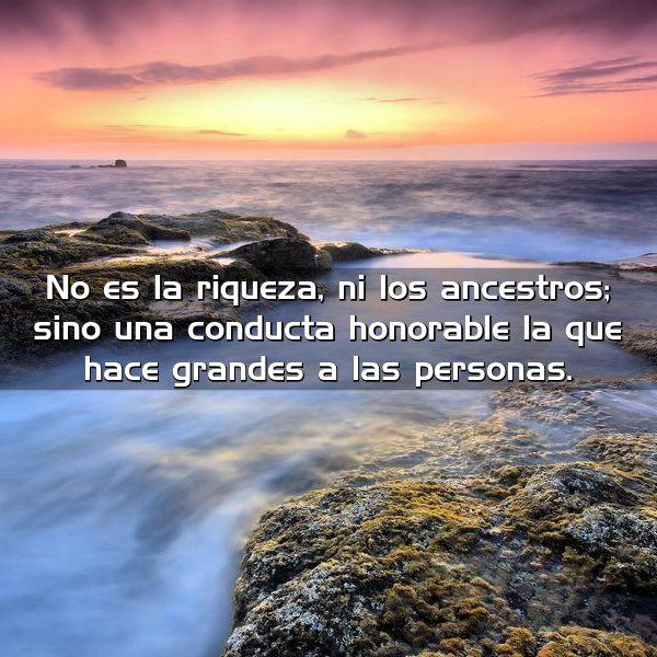 no es la riqueza ni los ancestros sino una conducta honorable la que hace grandes a las personas