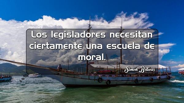 los legisladores necesitan ciertamente una escuela de moral simon bolivar