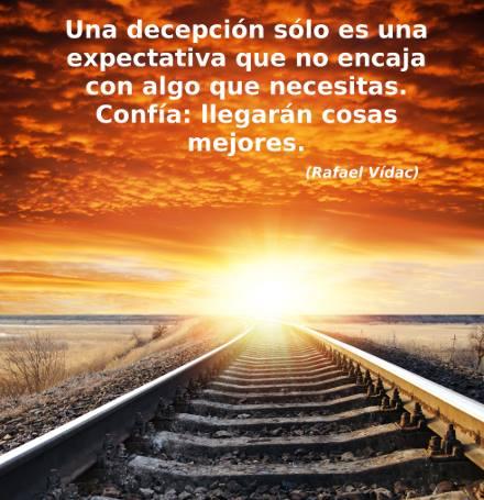una decepcion solo es una expectativa que no encaja con algo que necesitas confia llegaran cosas mejores
