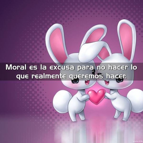 moral es la excusa para no hacer lo que realmente queremos hacer