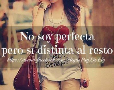 no soy perfecta pero si distinta al resto