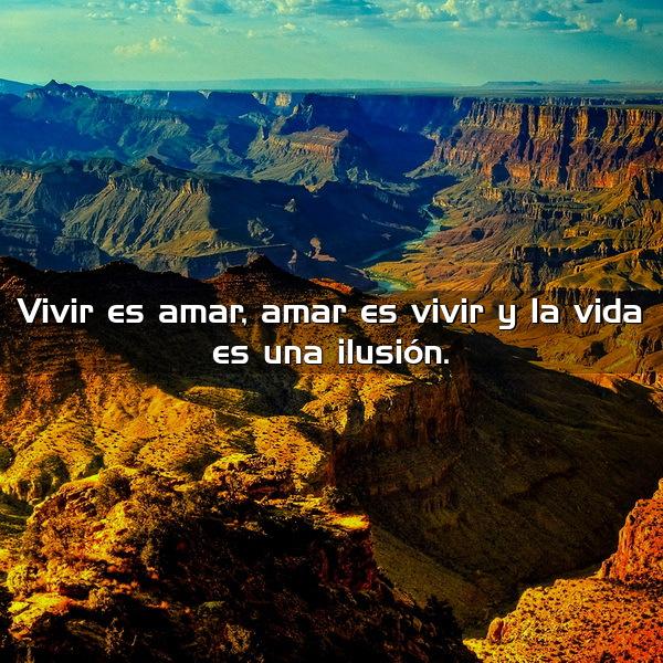 vivir es amar amar es vivir y la vida es una ilusion