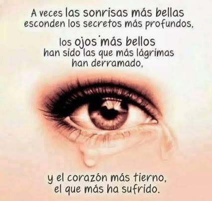 A veces las sonrisas más bellas esconden los secretos más profundos los ojos más bellos han sido los que más lagrimas han derramado