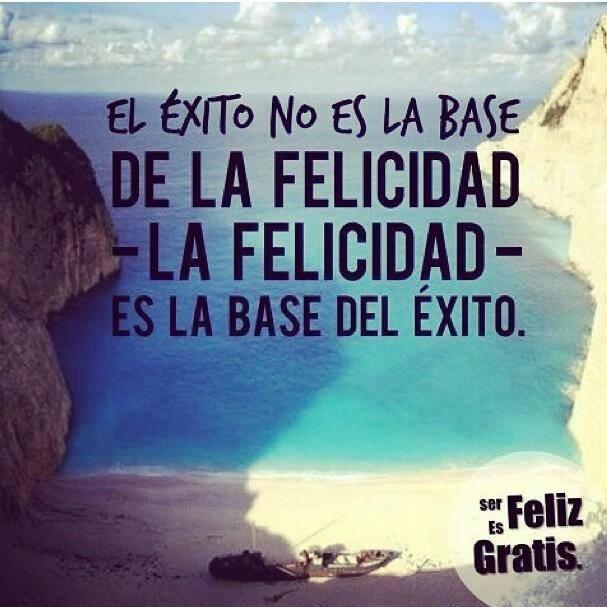 El éxito no es la base de la felicidad la felicidad es la base del éxito