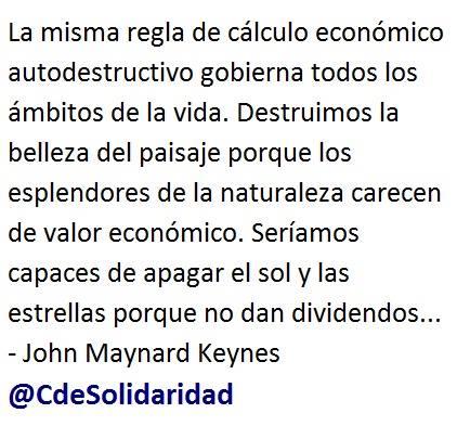 La misma regla de cálculo económico autodestructivo gobierna todos los ámbitos de la vida. Destruimos la belleza del paisaje porque los esplendores de la naturaleza carecen de valor económico