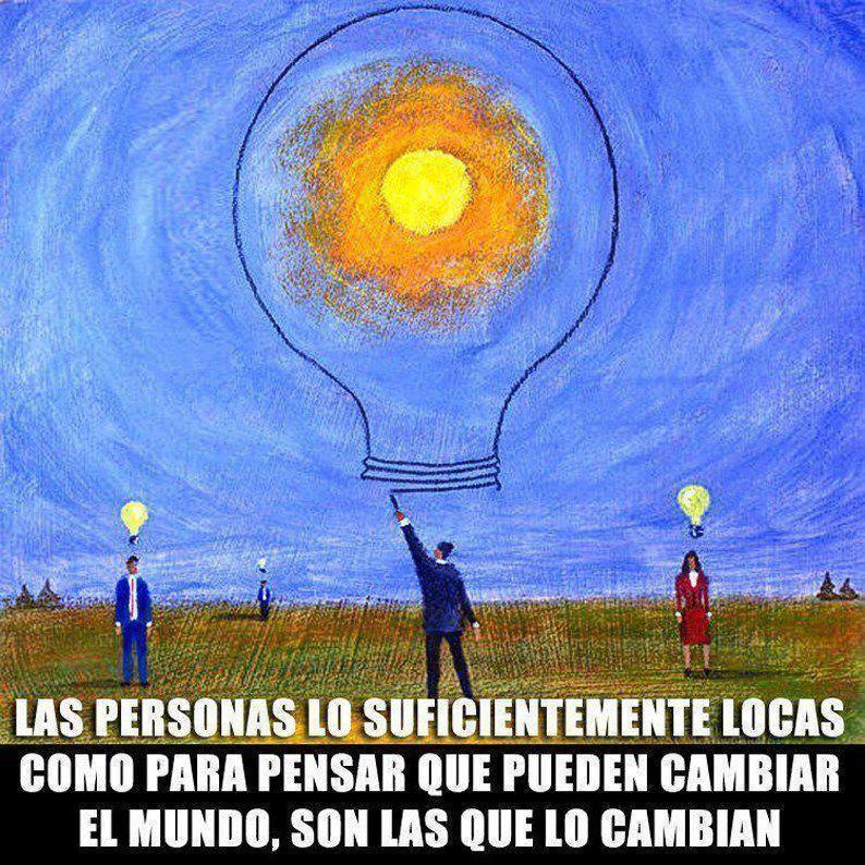 Las personas lo suficientemente locas como para pensar que pueden cambiar el mundo son las que lo cambian