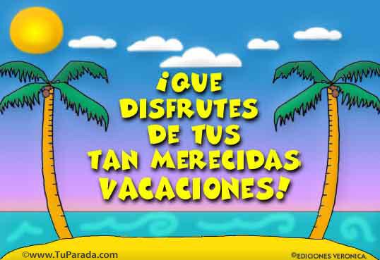 Que disfrutes de tus tan merecidas vacaciones