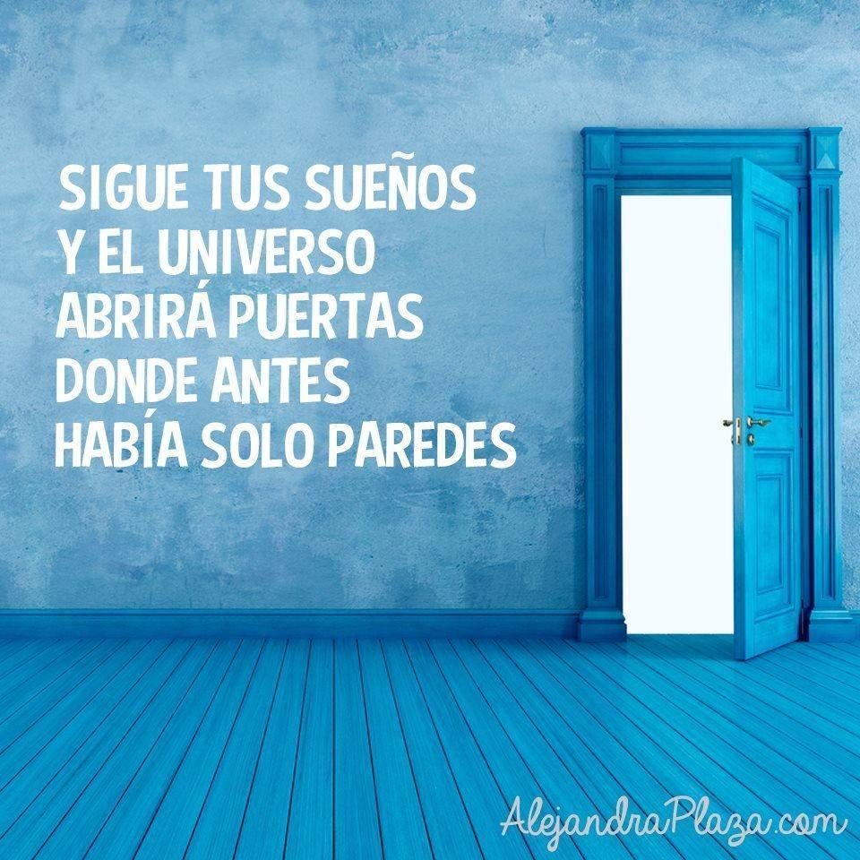 Sigue tus sueños y el Universo abrirá puertas donde antes había solo paredes