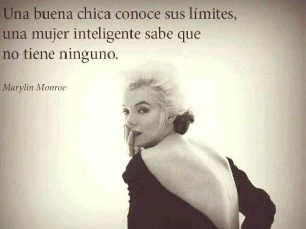 Una buena chica conoce sus límites una mujer inteligente sabe que no tiene ninguno