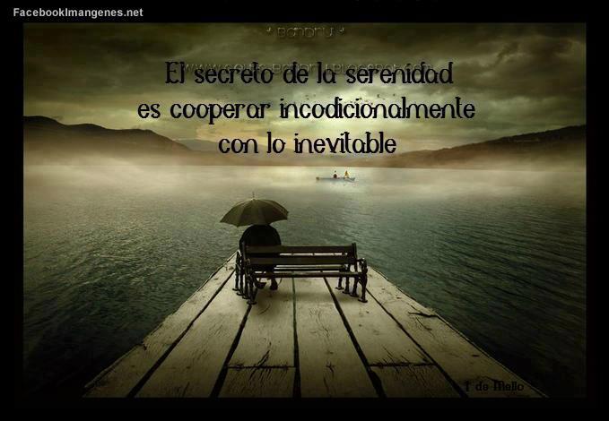 El secreto de la serenidad es cooperar incondicionalmente con lo inevitable