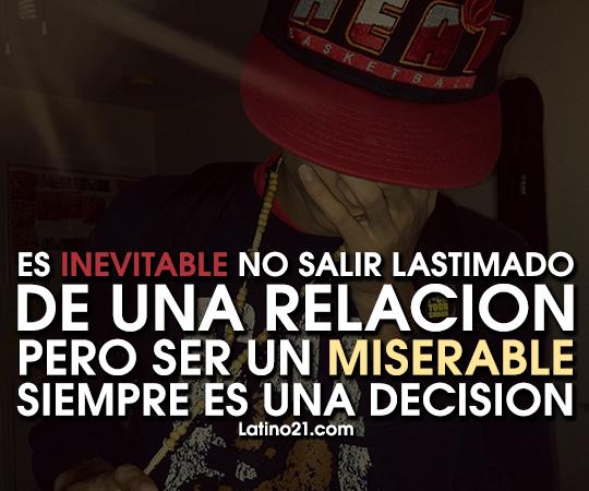 Es inevitable no salir lastimado de una relación pero ser un miserable siempre es una decisión