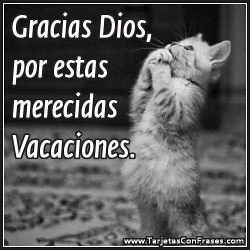 Gracias a Dios por estas merecidas vacaciones
