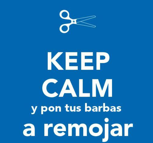 Keep Calm y pon tus barbas a remojar