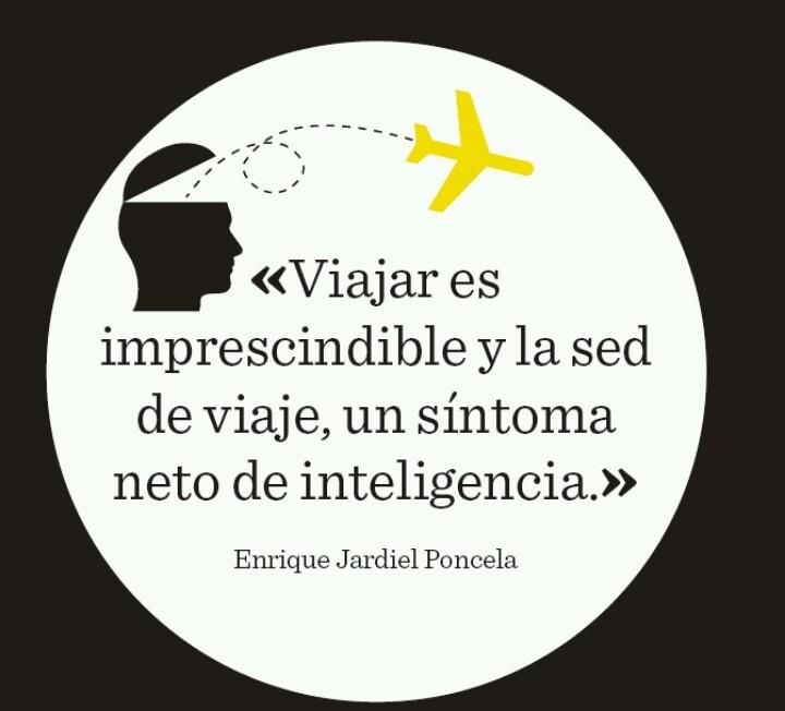 Viajar es imprescindible y la sed de viaje un síntoma neto de inteligencia