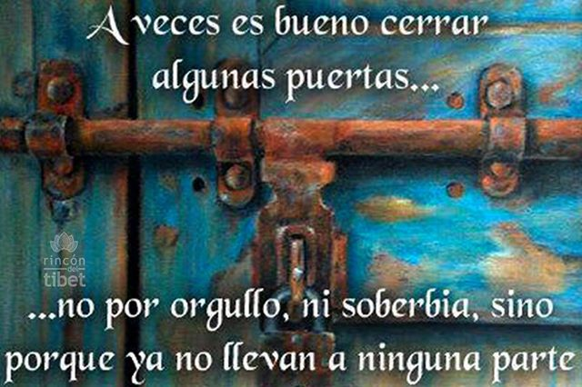 A veces es bueno cerrar algunas puertas no por orgullo ni soberbia sino porque ya no llevan a ninguna parte
