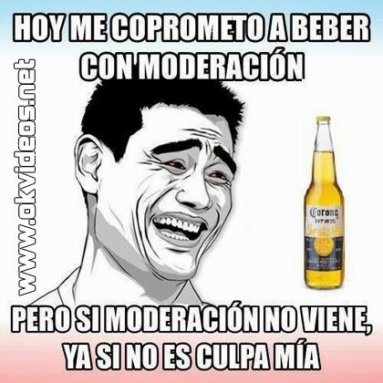 Hoy me comprometo a beber con moderación. Pero si moderación no viene no es culpa mía