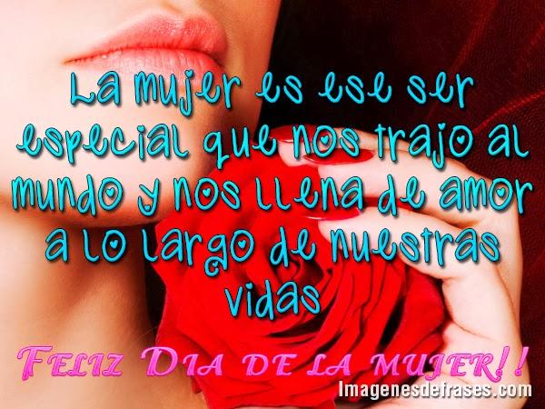La mujer es ese ser especial que nos trajo al mundo y nos llena de amor a lo largo de nuestras vidas Feliz día de la mujer