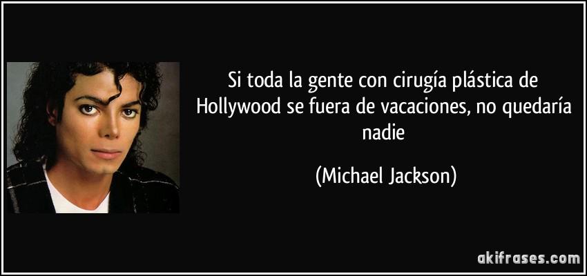 Si toda la gente con cirugía plástica de Hollywood se fuera de vacaciones no quedaría nadie michael jackson