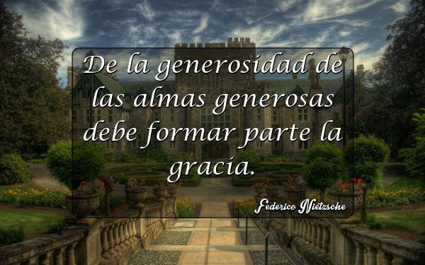 De la generosidad de las almas generosas debe formar parte la gracia