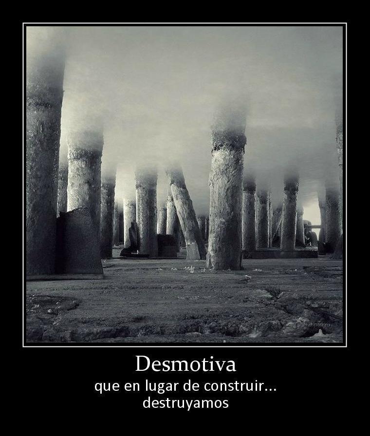 Desmotiva que en lugar de construir destruyamos