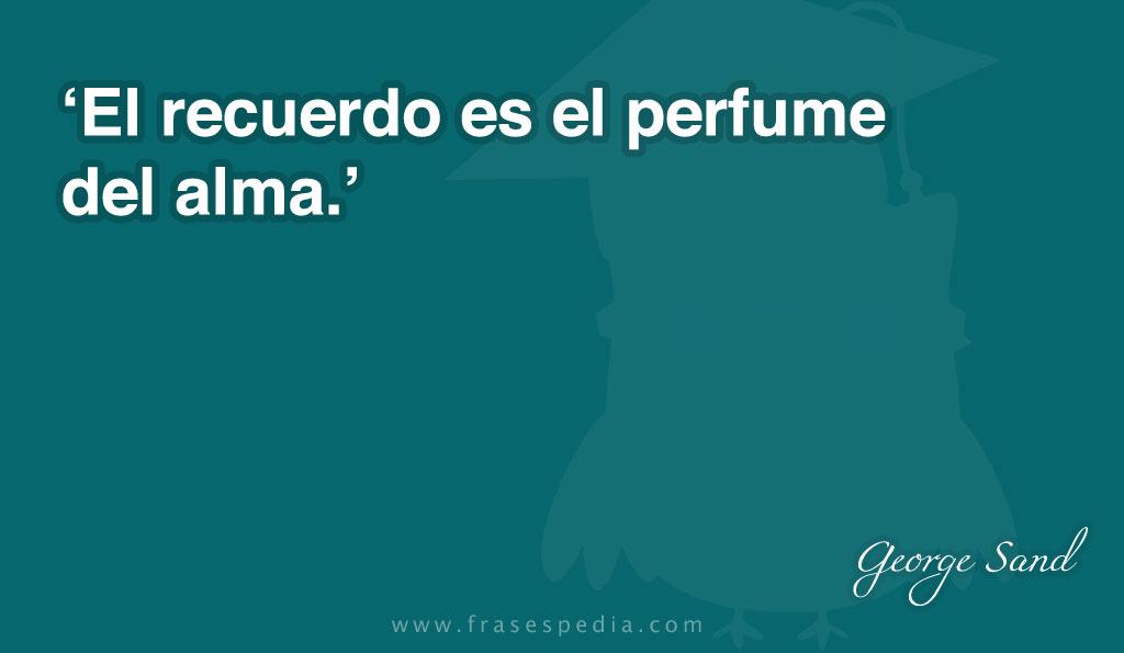 El recuerdo es el perfume del alma