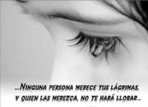 Ninguna persona merece tus lágrimas y quien las merezca no te hará llorar