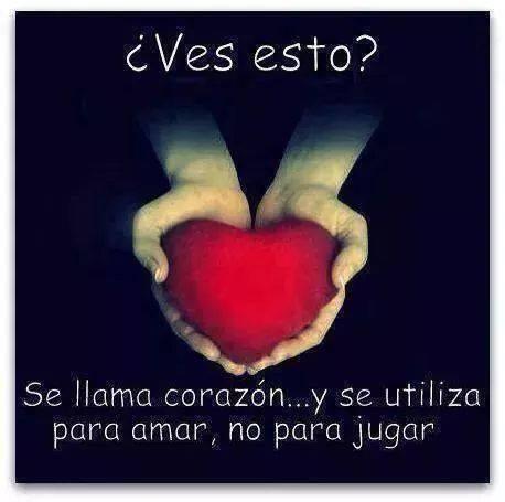 Ves esto Se llama corazón y se utiliza para amar no para jugar