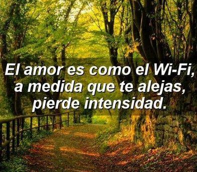 El amor es como el wifi a medida que te alejas pierde intensidad