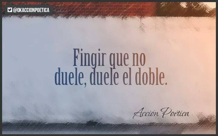 Fingir que no duele duele el doble
