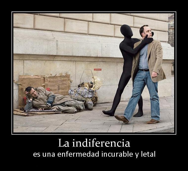 La indiferencia es una enfermedad incurable y letal
