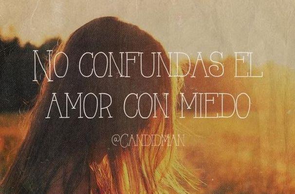 No confundas el amor con miedo