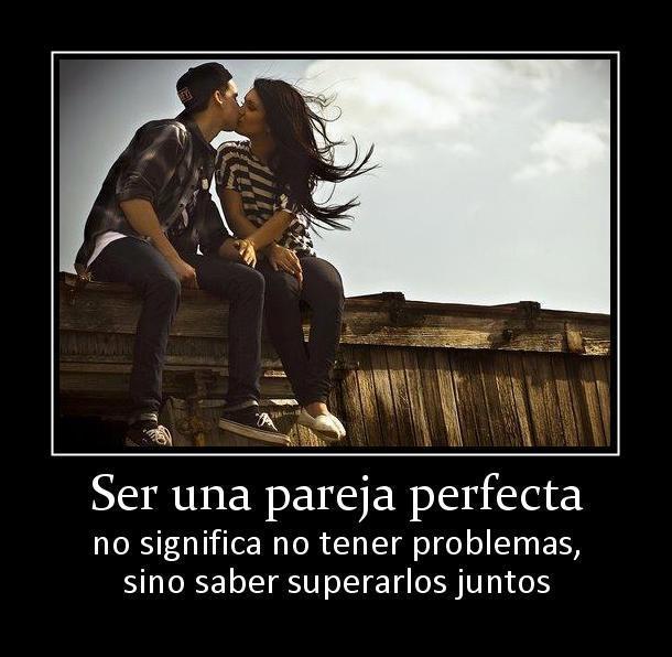 Ser una pareja perfecta no significa no tener problemas sino saber superarlos juntos