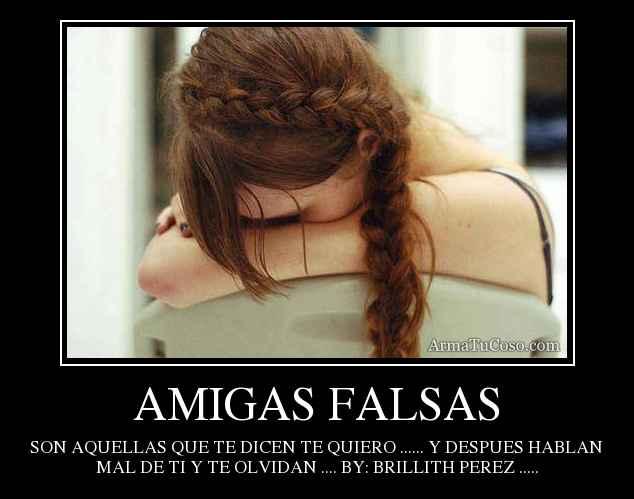 Amigas falsas son aquéllas que te dicen te quiero y después hablan mal de ti y te olvidan