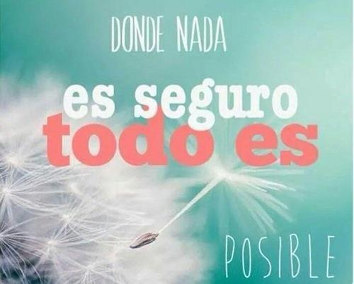 Donde nada es seguro todo es posible
