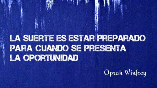 La suerte es estar preparado para cuando se presenta la oportunidad