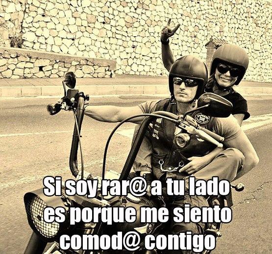 Si soy rar@ a tu lado es porque me siento cómod@ contigo