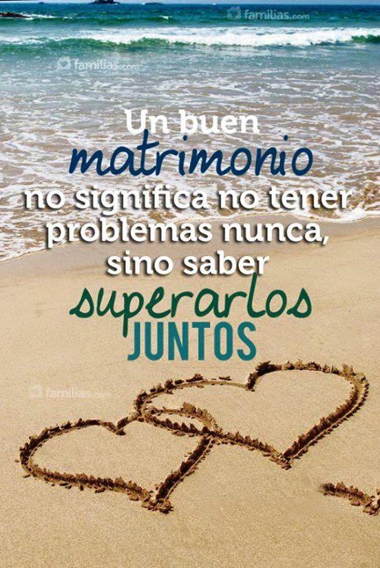 Un buen matrimonio no significa no tener problemas nunca sino saber superarlos juntos