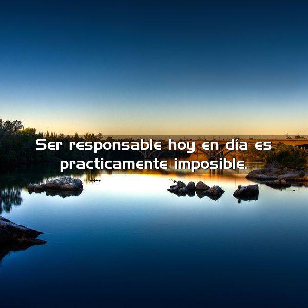 Ser responsable hoy en día es prácticamente imposible