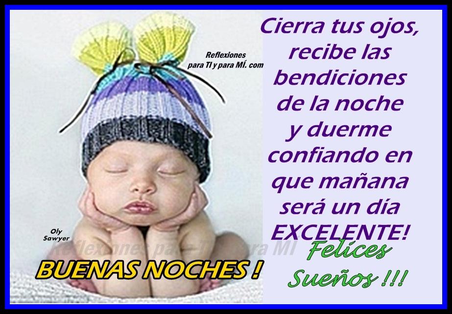 Cierra tus ojos recibe las bendiciones de la noche y duerme confiando en que mañana será un día excelente Buenas noches felices sueños