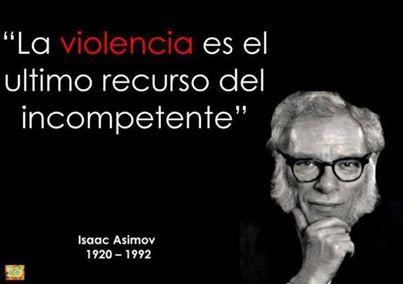 La violencia es el último recurso del incompetente