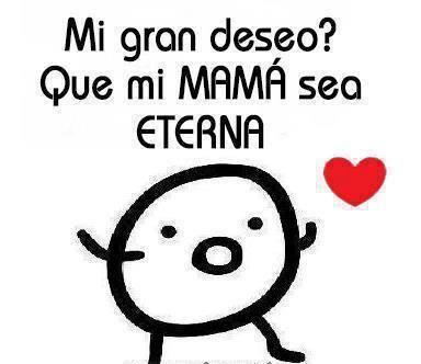 Mi gran deseo Que mi mamá sea eterna