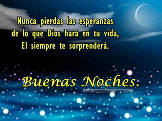 Nunca pierdas las esperanzas de lo que Dios hará en tu vida Él siempre te sorprenderá Buenas noches