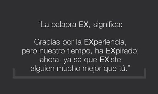 La palabra EX significa Gracias por la EXperiencia pero nuestro tiempo ha EXpirado