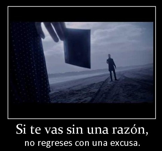 Si te vas sin una razón no regreses con una excusa