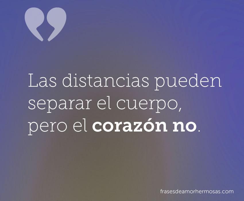 Las distancias pueden separar el cuerpo pero el corazón no