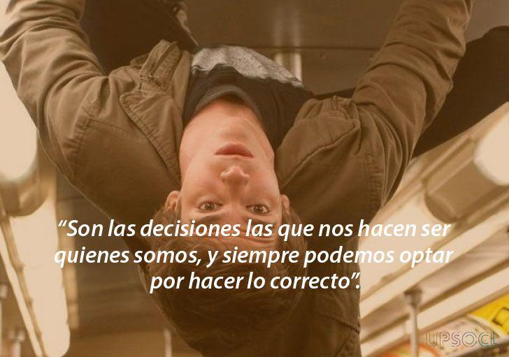 Son las decisiones las que nos hacen ser quienes somos y siempre podemos optar por hacer lo correcto