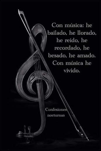 Con la música he bailado he llorado he reído he recordado he besado he amado. Con música he vivido